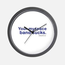 Your myspace band sucks -  Wall Clock