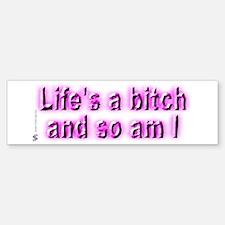Life's a bitch (1) Bumper Bumper Bumper Sticker