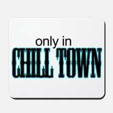only in CHILL TOWN Mousepad