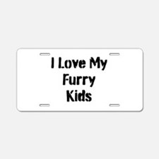 I Love My Furry Kids Aluminum License Plate