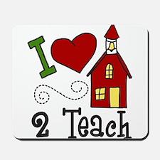 I Love 2 Teach Mousepad