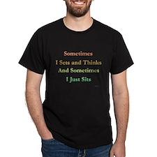 """Sometimes I sets & thinks... Black T-Shirt"
