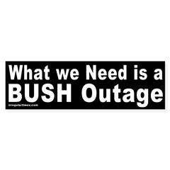 We Need a Bush Outage Bumper Bumper Sticker
