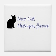 Dear Cat, I hate you, forever. Tile Coaster