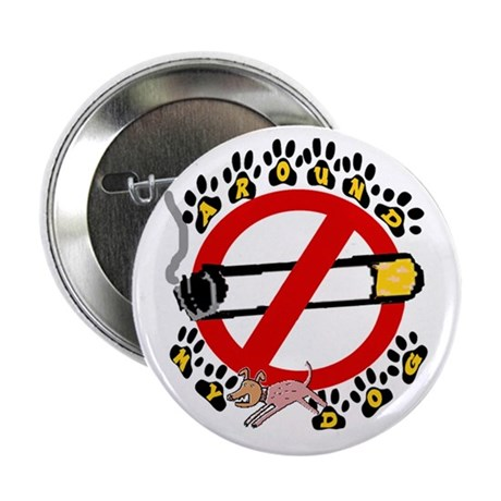 "NO SMOKING AROUND MY DOG 2.25"" Button (100 pack)"