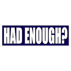 Had Enough? Blue Bumper Bumper Sticker