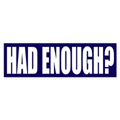 Had Enough? Blue Bumper Bumper Sticker