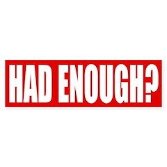 Had Enough? Red Bumper Bumper Sticker