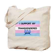 I support my Transgendered Dad Tote Bag