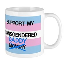 I support my Transgendered Daddy Mug