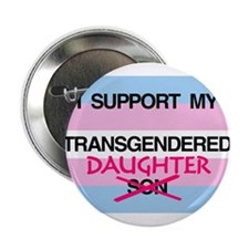 "I support my Transgendered Daughter 2.25"" Button"