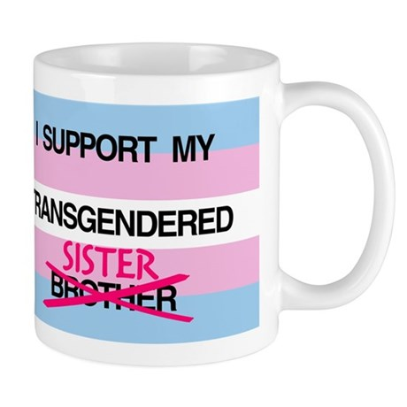 I support my Transgendered Sister Mug