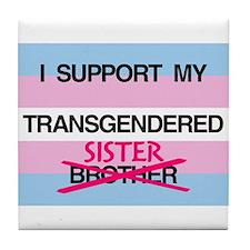 I support my Transgendered Sister Tile Coaster