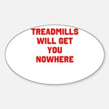 Treadmills will get you nowhere Sticker (Oval)