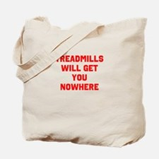 Treadmills will get you nowhere Tote Bag