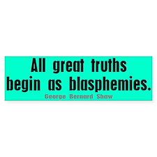 all great truths... Bumper Bumper Sticker