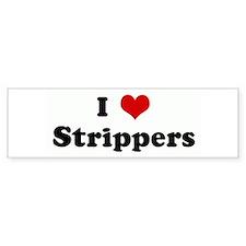 I Love Strippers Bumper Bumper Sticker