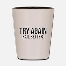 Try again fail better Shot Glass