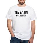Try again fail better White T-Shirt