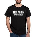 Try again fail better Dark T-Shirt
