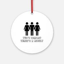 Two's company three's a resul Ornament (Round)