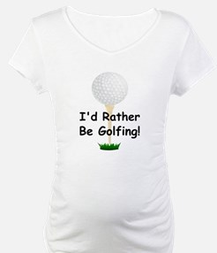 golfball large Id rather be golfing.png Shirt