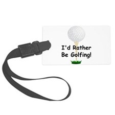 golfball large Id rather be golfing.png Luggage Tag