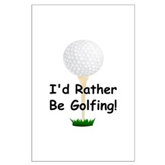 golfball large Id rather be golfing.png Posters