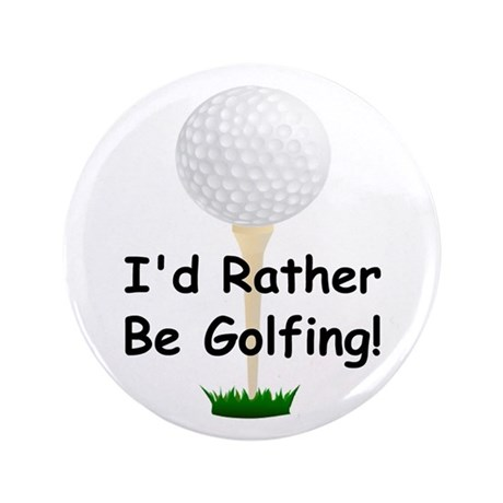 """golfball large Id rather be golfing.png 3.5"""" Butto"""