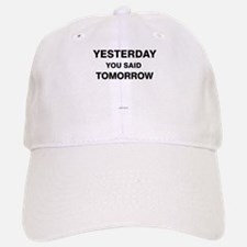 Yesterday you said tomorrow Baseball Baseball Cap