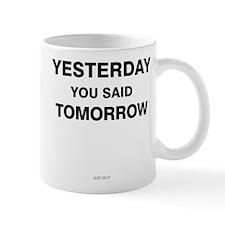 Yesterday you said tomorrow Mug