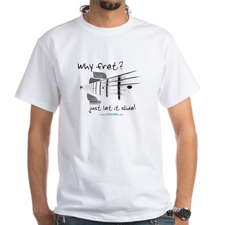 Why fret? Just let it slide! White T-Shirt