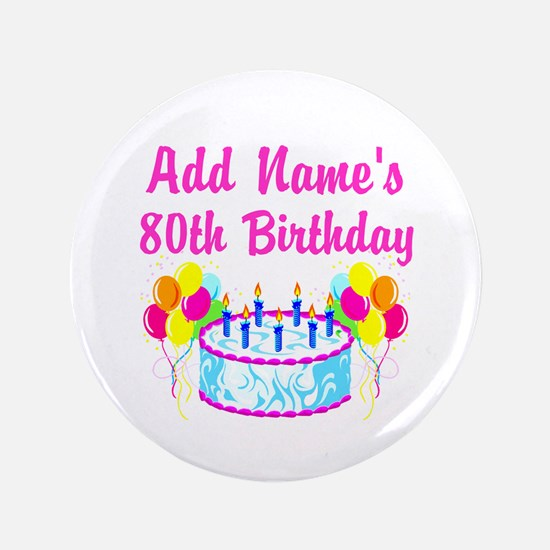 "HAPPY 80TH BIRTHDAY 3.5"" Button"
