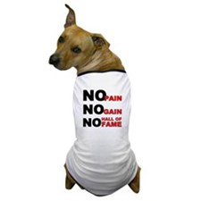 No Pain No Gain No Hall of Fame Dog T-Shirt