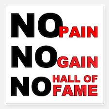No Pain No Gain No Hall of Fame Square Car Magnet