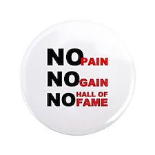 """No Pain No Gain No Hall of Fame 3.5"""" Button"""