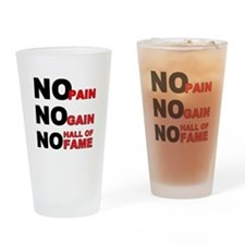 No Pain No Gain No Hall of Fame Drinking Glass
