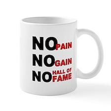 No Pain No Gain No Hall of Fame Mug