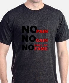 No Pain No Gain No Hall of Fame T-Shirt
