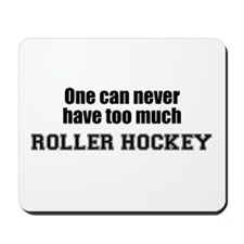 Never Too Much ROLLER HOCKEY Mousepad