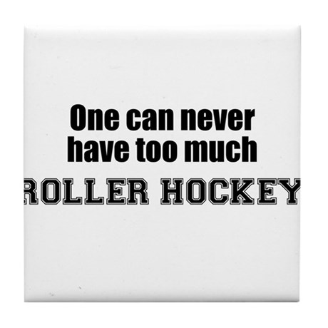 Never Too Much ROLLER HOCKEY Tile Coaster