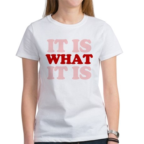 it is what it is saying quote Women's T-Shirt