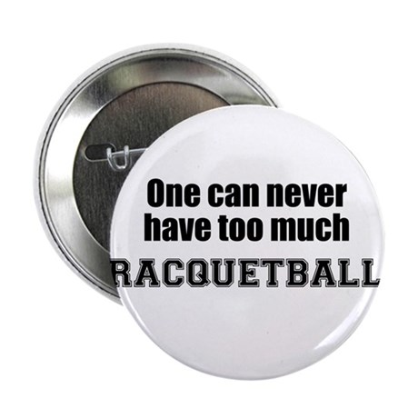 """Never Too Much RACQUETBALL 2.25"""" Button (10 pack)"""