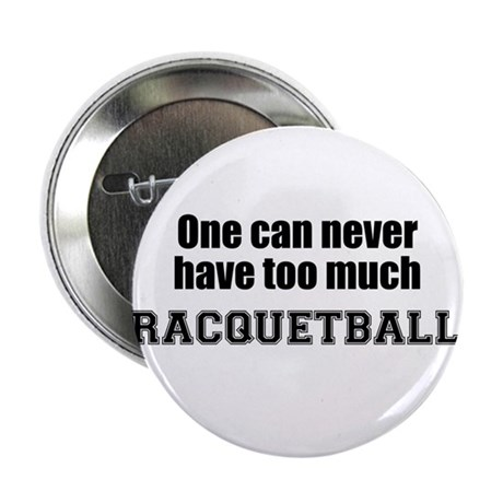 Never Too Much RACQUETBALL Button