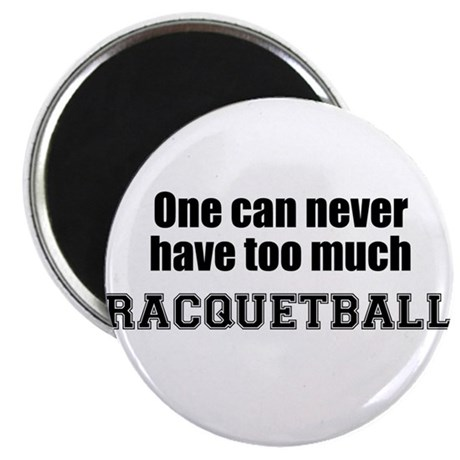 "Never Too Much RACQUETBALL 2.25"" Magnet (10 pack)"