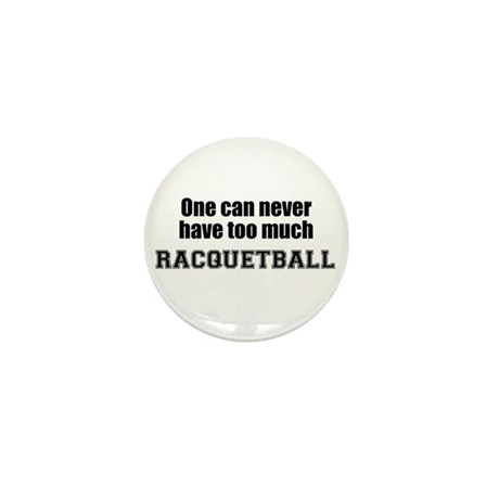 Never Too Much RACQUETBALL Mini Button