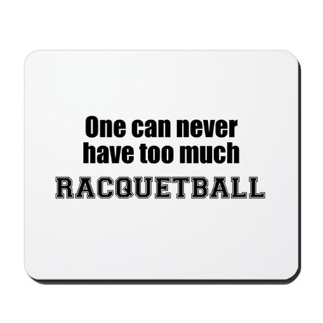 Never Too Much RACQUETBALL Mousepad