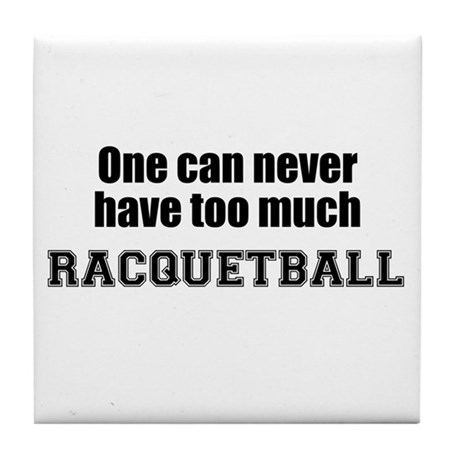 Never Too Much RACQUETBALL Tile Coaster