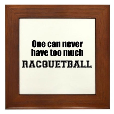 Never Too Much RACQUETBALL Framed Tile