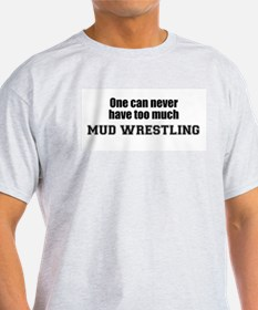 Never Too Much MUD WRESTLING Ash Grey T-Shirt
